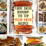 Fakin' Bacon Roundup: The Top Vegan Bacon Recipes!