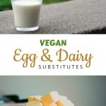 3 Vegan Substitutes for Egg and Dairy