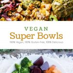 5 Delicious Vegan Super Bowls (100% vegan. 100% gluten-free. 100% delicious)